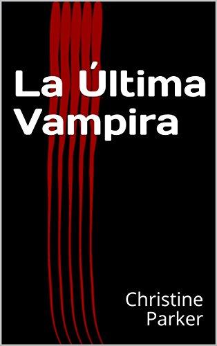 La Última Vampira por Christine Parker