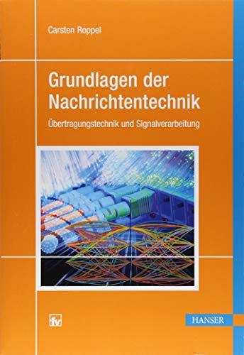 Grundlagen der Nachrichtentechnik: Übertragungstechnik und Signalverarbeitung
