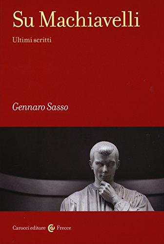 Su Machiavelli. Ultimi scritti