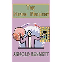 The Human Machine: Written by Arnold Bennett, 2008 Edition, Publisher: Arc Manor [Paperback]
