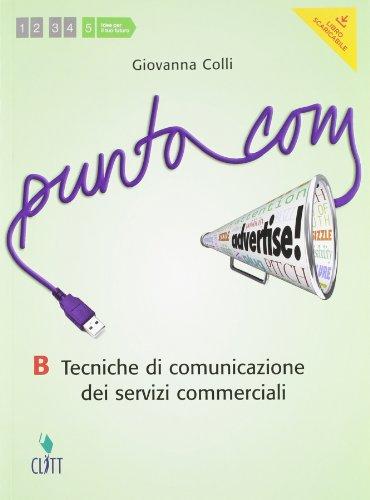 Punto com. Tecniche di comunciazione dei servizi commerciali. Vol. B. Per le Scuole superiori. Con e-book. Con espansione online