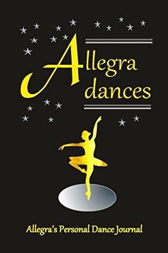Allegra Dances Allegra's Personal Dance Journal: Allegra's Personal Dance Journal (Personalised Dance Journal Book Series) por Judy John-Baptiste