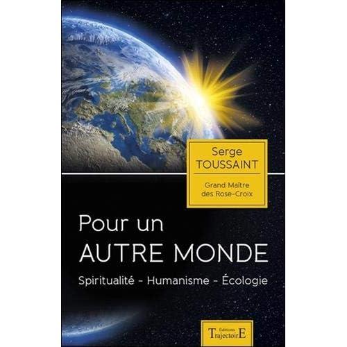 Pour un autre monde - Spiritualité - Humanisme - Ecologie