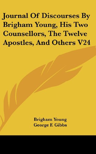 Journal Of Discourses By Brigham Young, His Two Counsellors, The Twelve Apostles, And Others V24