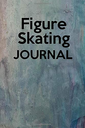 Figure Skating Journal: Keep track of your figure skating practices and competitions por Lawrence Westfall