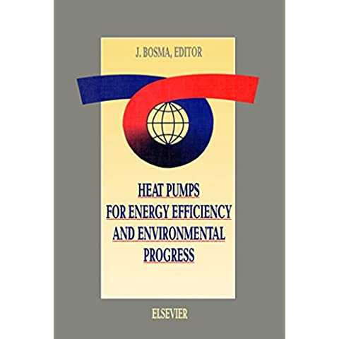 Heat Pumps for Energy Efficiency and Environmental Progress: Proceedings of the 4th International Energy Agency Heat Pump Conference, Maastricht, the Netherlands, 26-29 April 1993