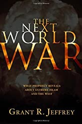 The Next World War: What Prophecy Reveals About Extreme Islam and the West by Grant R. Jeffrey (2006-10-10)
