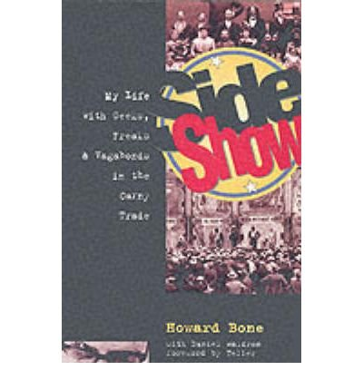 [(Side Show: My Life with Geeks, Freaks and Vagabonds in the Carny Trade * * )] [Author: Howard Bone] [Apr-2001] (Geek-show)