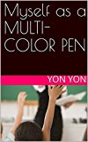 Myself as a MULTI-COLOR PEN (Myself... Book 2) (English Edition)