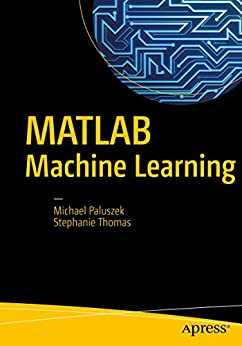 MATLAB Machine Learning by [Paluszek, Michael, Thomas, Stephanie]