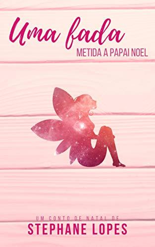 Uma Fada Metida a Papai Noel (Portuguese Edition) por Stephane Lopes