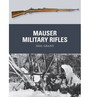 [(Mauser Military Rifles)] [Author: Neil Grant] published on (March, 2015)