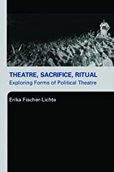 Theatre, Sacrifice, Ritual: Exploring Forms of Political Theatre by Erika Fischer-Lichte (2005-03-24)