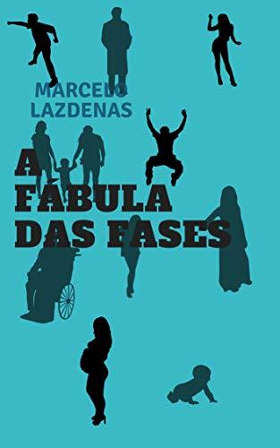 A fábula das fases (Portuguese Edition) por Marcelo Lazdenas