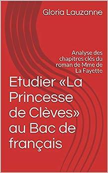 Etudier «la Princesse De Clèves» Au Bac De Français: Analyse Des Chapitres Clés Du Roman De Mme De La Fayette por Gloria Lauzanne Gratis
