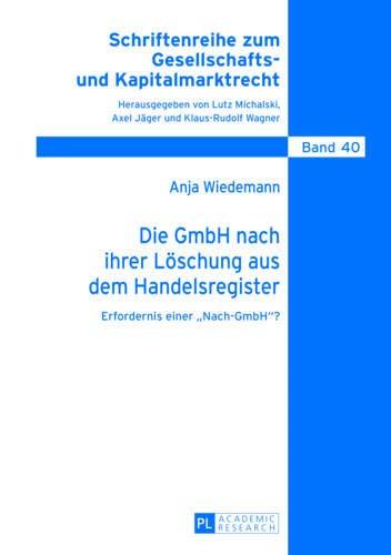 Die GmbH nach ihrer Löschung aus dem Handelsregister: Erfordernis einer «Nach-GmbH»? (Schriftenreihe zum Gesellschafts- und Kapitalmarktrecht, Band 40)