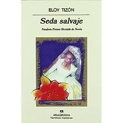 Seda salvaje (Narrativas hispánicas) Finalista Premio Herralde de Novela 1995