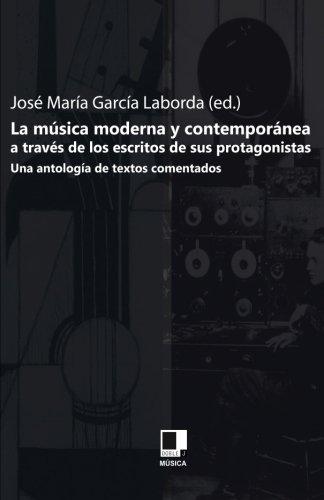 Descargar Libro Musica moderna y contemporanea a traves de los escritos de sus prota.. de Jose Maria Garcia Laborda