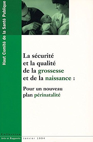 La sécurité et la qualité de la grossesse et de la naissance : Pour un nouveau plan périnatalité (Avis et rapports du HCSP) par Haut comité de la santé publique France