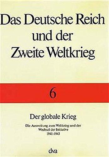 Das Deutsche Reich und der Zweite Weltkrieg, 10 Bde, Bd.6, Der globale Krieg
