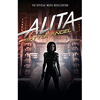 Alita: Battle Angel - The Official Movie Novelization (Alita Battle Angel Film Tie in)