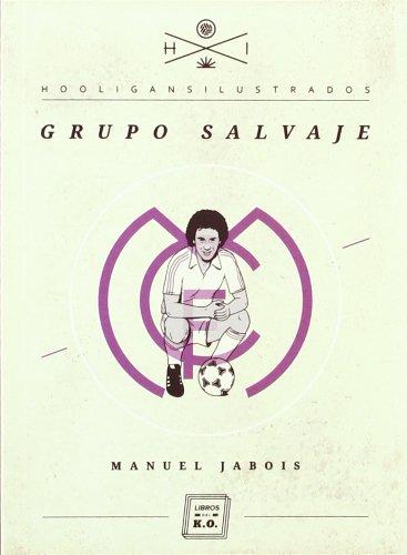 Grupo Salvaje - 3ª Edición (Hooligans Ilustrados) por Manuel Jabois Sueiro