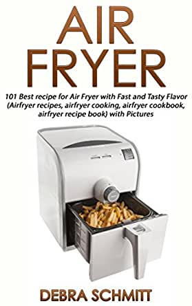 Air fryer 101 best recipes for air fryer with fast and Modern home air fryer
