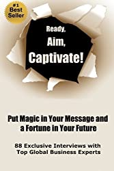 Ready, Aim, Captivate! Put Magic in Your Message, and a Fortune in Your Future by Ran Zilca (2012-12-17)