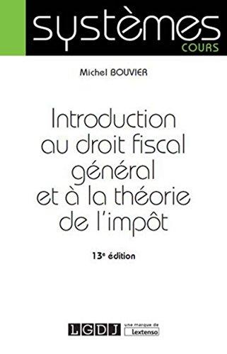 Introduction au droit fiscal général et à la théorie de l'impôt, 13ème Ed. par Michel Bouvier