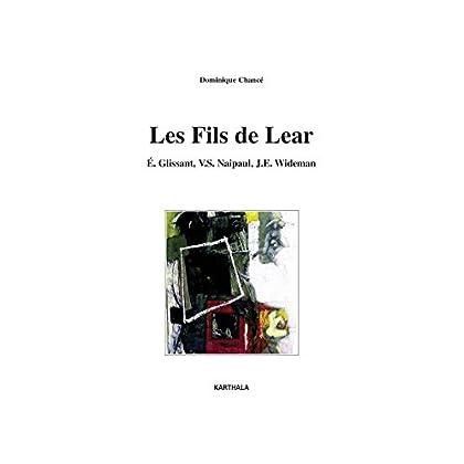 Les fils de Lear. E. Glissant, V.S. Naipaul, J.E. Wideman (Lettres du Sud)
