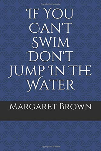 If You Can't Swim Don't Jump In The Water por Margaret Brown
