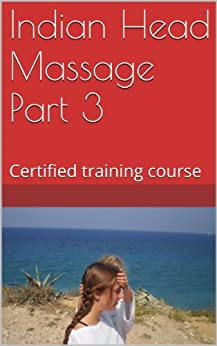 Indian Head Massage Part 3: Certified Training Course by [Sands, Sharon]