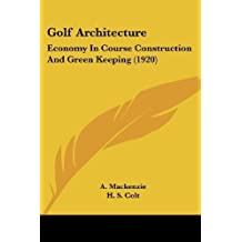 Golf Architecture: Economy In Course Construction And Green Keeping (1920) by Mackenzie, A. (2009) Paperback