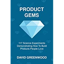 Product Gems: 117 Science Experiments Demonstrating How To Build Products People Love (English Edition)