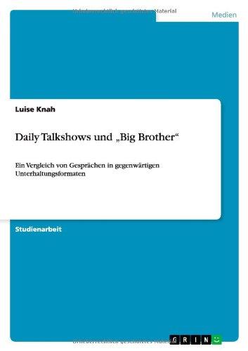 """Daily Talkshows und """"Big Brother"""": Ein Vergleich von Gesprächen in gegenwärtigen Unterhaltungsformaten"""