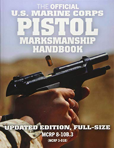 The Official US Marine Corps Pistol Marksmanship Handbook: Updated Edition: Master the combat pistol! Big 8.5
