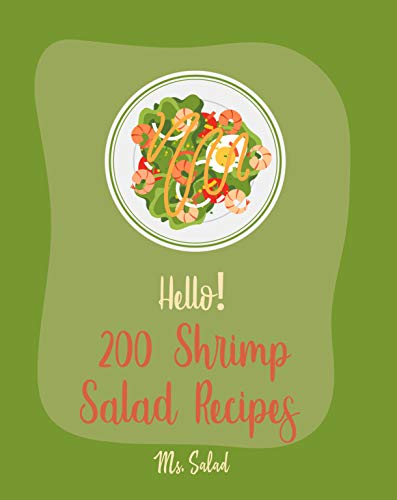 Hello! 200 Shrimp Salad Recipes: Best Shrimp Salad Cookbook Ever For Beginners [Book 1] (English Edition)