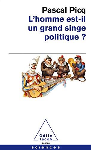 L'homme est-il un grand singe politique ? par Pascal Picq