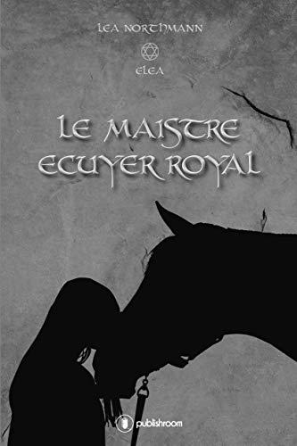 Le Maistre Ecuyer Royal: Eléa - tome 1 par [Northmann, Léa]