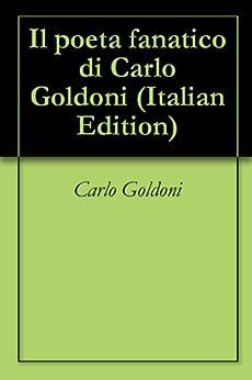 Il poeta fanatico di Carlo Goldoni (Italian Edition) de [Goldoni, Carlo]