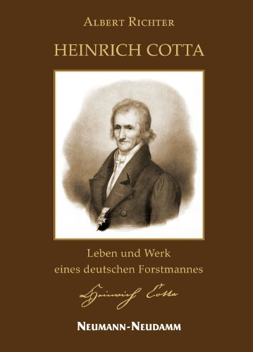 Heinrich Cotta: Leben und Werk eines deutschen Forstmannes
