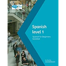 Spanish level 1. Spanish for beginners: Understand and learn Spanish your pace and with minimal grammar so you can start speaking to locals, read basic ... in love with the language (English Edition)
