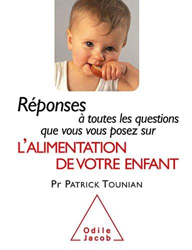 Rponses  toutes les questions que vous vous posez sur l'Alimentation de votre enfant