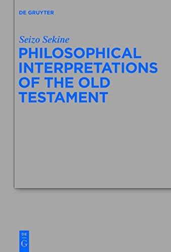 Philosophical Interpretations of the Old Testament (Beihefte zur Zeitschrift für die alttestamentliche Wissenschaft, Band 458)