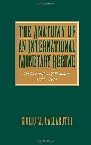 The Anatomy of an International Monetary Regime: The Classical Gold Standard, 1880-1914 by Giulio M. Gallarotti (1995-03-16)