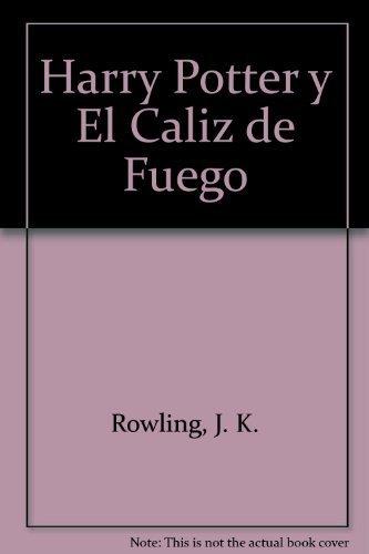 Harry Potter y El Caliz de Fuego (Spanish Edition) by Rowling, J. K. (2001) Paperback