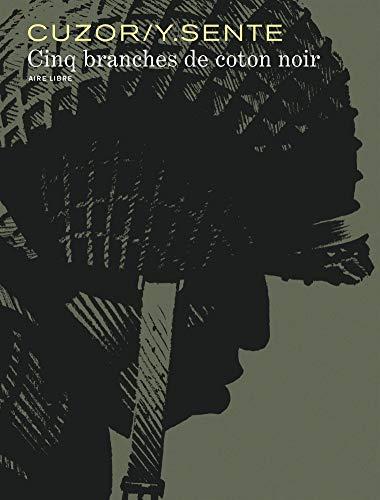 Cinq branches de coton noir - tome 0 - Cinq branches de coton noir par Sente Yves