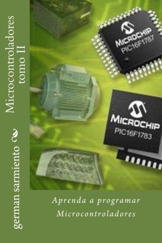 Microcontroladores tomo II: Aprenda a programar Microcontroladores