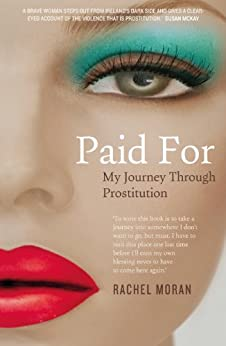 Paid For - My Journey through Prostitution: Surviving a Life of Prostitution and Drug Addiction