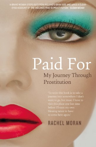 Paid For - My Journey through Prostitution: Surviving a Life of Prostitution and Drug Addiction on Dublin's Streets (English Edition)